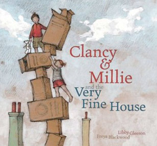 Clancy & Millie and the Very Fine House by Libby Gleeson and Freya Blackwood